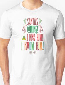 Buddy the Elf! Santa's Coming! I know him!  Unisex T-Shirt