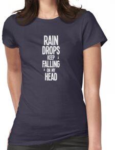 Rain Drops keep falling on my head Womens Fitted T-Shirt