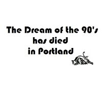 the Dream of the 90's has died in portland by Robpdx