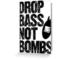 Drop Bass Not Bombs (Front-line) Greeting Card