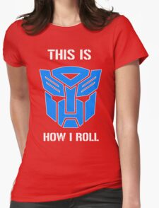 Autobot - This is how I roll Womens Fitted T-Shirt