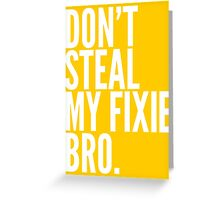 Don't Steal My Fixie Bro Greeting Card