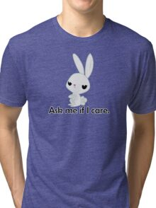 Ask me if I care. Tri-blend T-Shirt