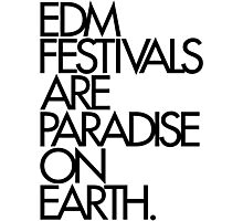EDM Festivals Are Paradise On Earth (Black) Photographic Print