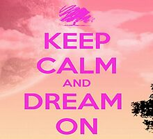 Keep Calm And Dream On by Ngea