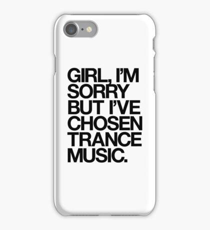 GIRL, I'M SORRY BUT I'VE CHOSEN TRANCE MUSIC. (BLACK) iPhone Case/Skin