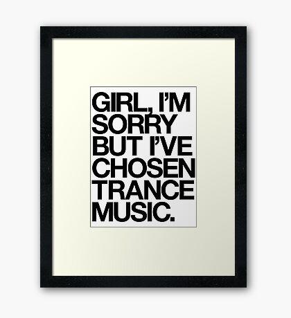 GIRL, I'M SORRY BUT I'VE CHOSEN TRANCE MUSIC. (BLACK) Framed Print