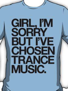 GIRL, I'M SORRY BUT I'VE CHOSEN TRANCE MUSIC. (BLACK) T-Shirt