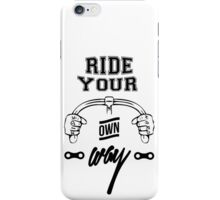 Ride hard, ride your own way iPhone Case/Skin