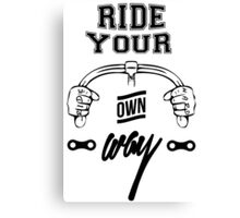Ride hard, ride your own way Canvas Print