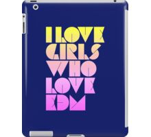 I Love Girls Who Love EDM (Electronic Dance Music) [special edition] iPad Case/Skin