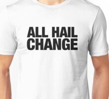 ALL HAIL CHANGE (Black Letters) Unisex T-Shirt