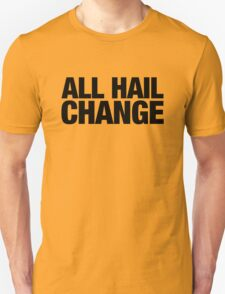 ALL HAIL CHANGE (Black Letters) T-Shirt