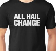 ALL HAIL CHANGE (White text) Unisex T-Shirt