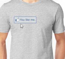 You Like Me Unisex T-Shirt