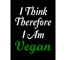I Think Therefore I Am Vegan Photographic Print