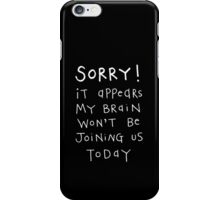 My brain won't be joining us iPhone Case/Skin