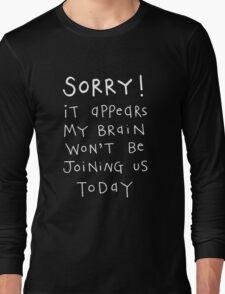 My brain won't be joining us Long Sleeve T-Shirt