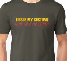 This Is My Costume Now Give Me Candy Unisex T-Shirt