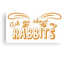 Ask me about my RABBITS Canvas Print