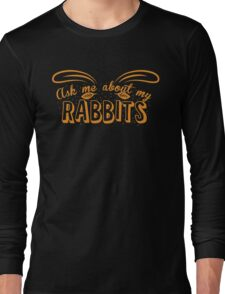 Ask me about my RABBITS Long Sleeve T-Shirt