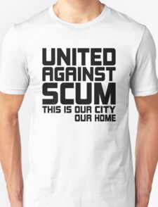 United Against Scum - Our City, Our Home (Black Text) T-Shirt