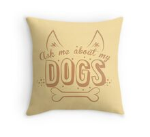 Ask me about my DOGS Throw Pillow