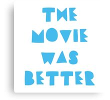 THE MOVIE WAS BETTER Canvas Print