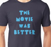 THE MOVIE WAS BETTER Unisex T-Shirt