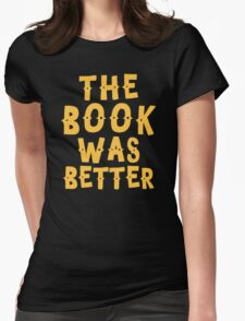 THE BOOK WAS BETTER Womens Fitted T-Shirt