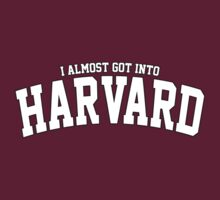 I Almost Got Into Harvard! by athaikdin