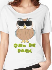 Humorous Design T-Shirt - Owl Be Back Women's Relaxed Fit T-Shirt