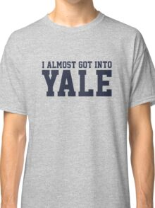 I Almost Got Into Yale! Blue Classic T-Shirt
