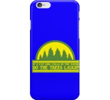 If a fat girl falls in the woods do the trees laugh iPhone Case/Skin