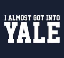 I Almost Got Into Yale! White by athaikdin