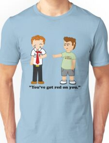 Shaun of the Dead - You've Got Red on You. Unisex T-Shirt