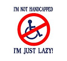 Im not handicapped im just lazy Photographic Print