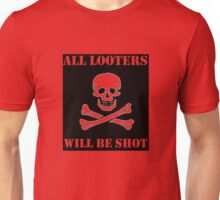 All Looters Will Be Shot Unisex T-Shirt