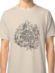 """Not all those who wander are lost"" Classic T-Shirt"