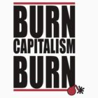 BURN CAPITALISM BURN by KISSmyBLAKarts