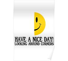 Have a nice day looking around corners Poster