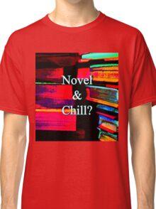 Novel & Chill? Classic T-Shirt