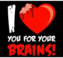 I Love Your For Your Brains Photographic Print