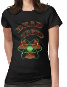 Dead Trend 2011 Radioactive Womens Fitted T-Shirt