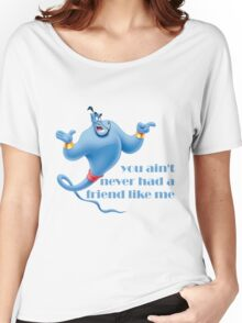 You Ain't Never Had A Friend Like Me Women's Relaxed Fit T-Shirt