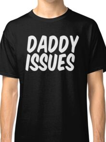 Daddy Issues II Classic T-Shirt