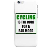 Cycling Is The Cure For A Bad Mood iPhone Case/Skin