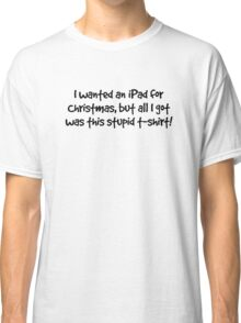I wanted an iPad for Christmas (black text) Classic T-Shirt