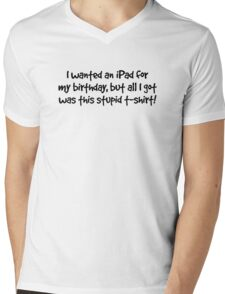 I wanted an iPad for my Birthday (black text) Mens V-Neck T-Shirt