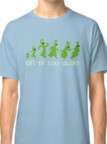 Life is too Short  Classic T-Shirt